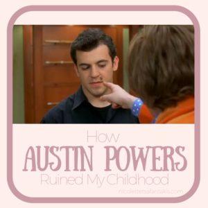 HOW AUSTIN POWERS RUINED MY CHILDHOOD